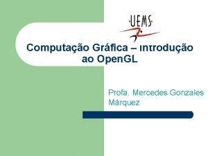 Computao Grfica Introduo ao Open GL Profa Mercedes