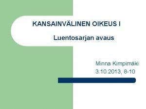 KANSAINVLINEN OIKEUS I Luentosarjan avaus Minna Kimpimki 3