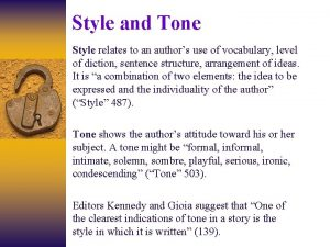 Style and Tone Style relates to an authors