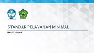 STANDAR PELAYANAN MINIMAL Pendidikan Dasar 2015 Direktorat Jenderal