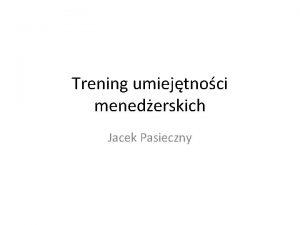 Trening umiejtnoci menederskich Jacek Pasieczny Zmiany podejcie klasyczne