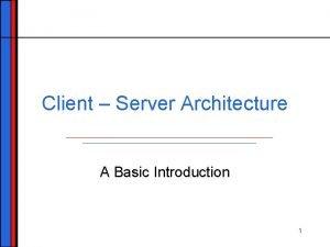 Client Server Architecture A Basic Introduction 1 Client