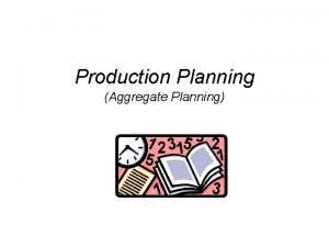 Production Planning Aggregate Planning SOM 464 Manufacturing Resource