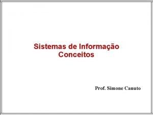 Sistemas de Informao Conceitos Prof Simone Canuto Informao