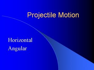 Projectile Motion Horizontal Angular Rules for Projectile Motion