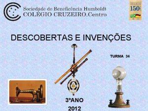 DESCOBERTAS E INVENES TURMA 34 3ANO 2012 1855