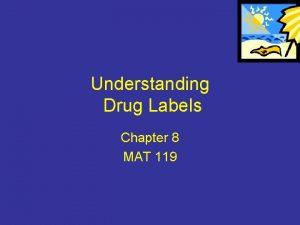 Understanding Drug Labels Chapter 8 MAT 119 Drug