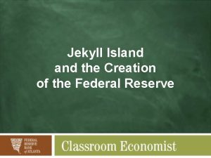 Jekyll Island the Creation of the Federal Reserve