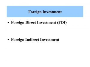 Foreign Investment Foreign Direct Investment FDI Foreign Indirect
