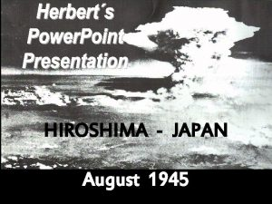 HIROSHIMA JAPAN August 1945 During the final stages