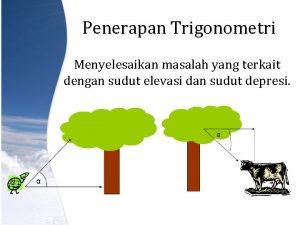 Penerapan Trigonometri Menyelesaikan masalah yang terkait dengan sudut