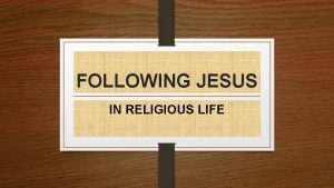 FOLLOWING JESUS IN RELIGIOUS LIFE What are the