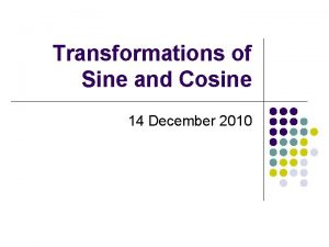 Transformations of Sine and Cosine 14 December 2010