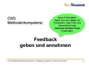 CSG Methodenkompetenz Diese Prsentation eignet sich zum ben