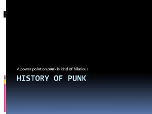 A power point on punk is kind of