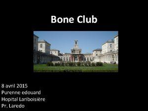 Bone Club 8 avril 2015 Purenne edouard Hopital