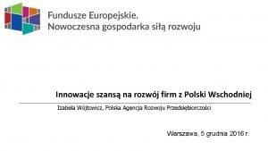 Program Operacyjny Polska Wschodnia 2014 2020 Innowacje szans
