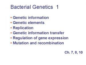 Bacterial Genetics 1 Genetic information Genetic elements Replication