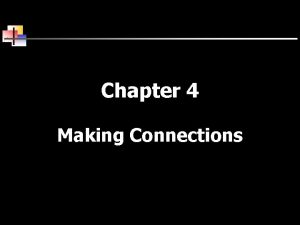 Chapter 4 Making Connections Introduction v Examine the