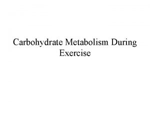 Carbohydrate Metabolism During Exercise Importance of Carbohydrate Metabolism