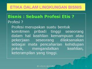 ETIKA DALAM LINGKUNGAN BISNIS Bisnis Sebuah Profesi Etis