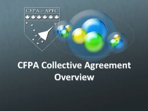 CFPA Collective Agreement Overview CFPA Collective Agreements Public
