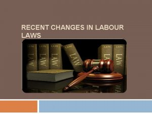 RECENT CHANGES IN LABOUR LAWS Index Preliminary Recent