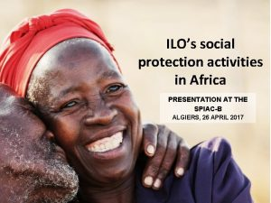 ILOs social protection activities in Africa PRESENTATION AT