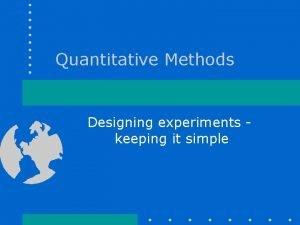Quantitative Methods Designing experiments keeping it simple Designing