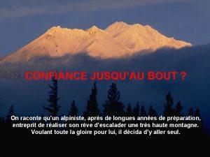 CONFIANCE JUSQUAU BOUT On raconte quun alpiniste aprs