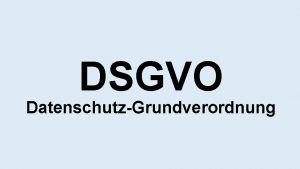 DSGVO DatenschutzGrundverordnung DSGVO Gltig ab 25 Mai 2018