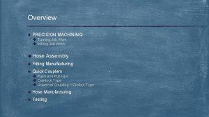 Overview u PRECISION MACHINING u Turning Job Work