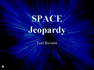 SPACE Jeopardy Test Review Inner Planets Outer Planets