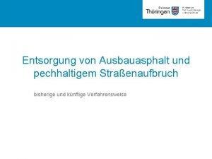Rubrik Entsorgung von Ausbauasphalt und pechhaltigem Straenaufbruch bisherige