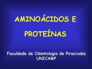 AMINOCIDOS E PROTENAS Faculdade de Odontologia de Piracicaba