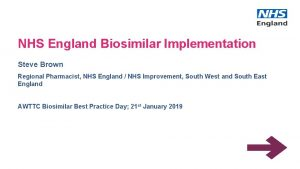 NHS England Biosimilar Implementation Steve Brown Regional Pharmacist