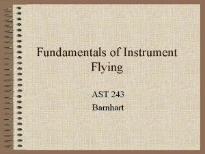 Fundamentals of Instrument Flying AST 243 Barnhart 3