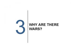 3 WHY ARE THERE WARS Why Is There