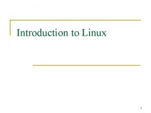 Introduction to Linux 1 History of Linux n