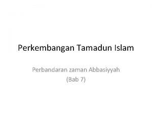 Perkembangan Tamadun Islam Perbandaran zaman Abbasiyyah Bab 7