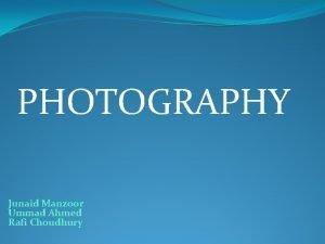 PHOTOGRAPHY Junaid Manzoor Ummad Ahmed Rafi Choudhury The
