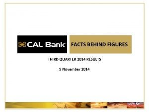 FACTS BEHIND FIGURES THIRD QUARTER 2014 RESULTS 5