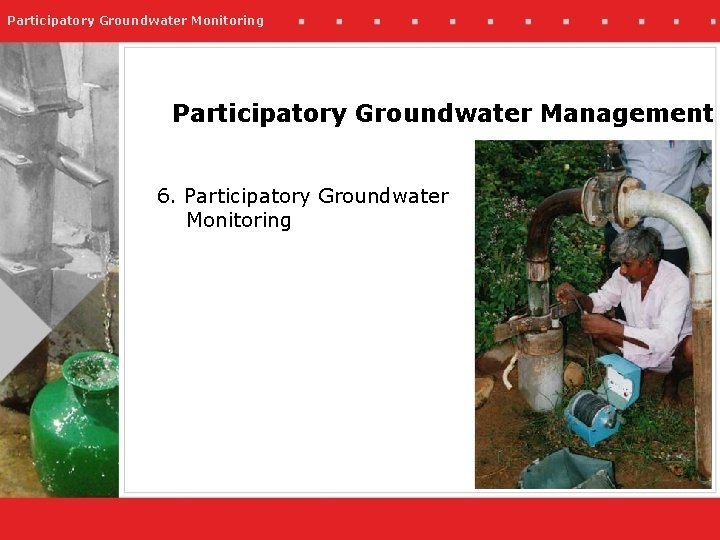 Participatory Groundwater Monitoring Participatory Groundwater Management 6 Participatory