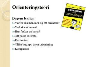 Orienteringsteori Dagens lektion Varfr ska man lra sig