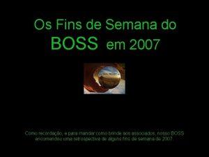 Os Fins de Semana do BOSS em 2007