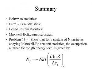 Summary Boltzman statistics FermiDirac statistics BoseEinstein statistics MaxwellBoltzmann