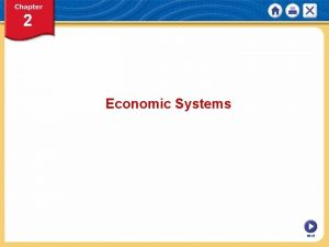 Economic Systems NEXT Introduction to Economic Systems Chapter