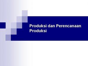 Produksi dan Perencanaan Produksi Proses Produksi Transformasi n