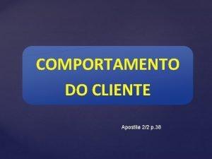 COMPORTAMENTO DO CLIENTE Apostila 22 p 38 COMPORTAMENTO