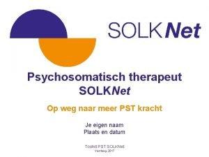 Psychosomatisch therapeut SOLKNet Op weg naar meer PST